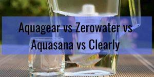 Aquagear vs Zerowater vs Aquasana vs Clearly