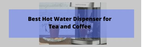 best hot water dispenser for tea and coffee