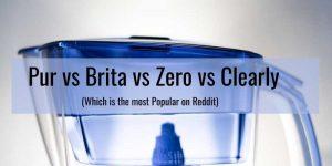 Best Water Filter Pitcher Reddit( Pur vs Brita vs Zero)