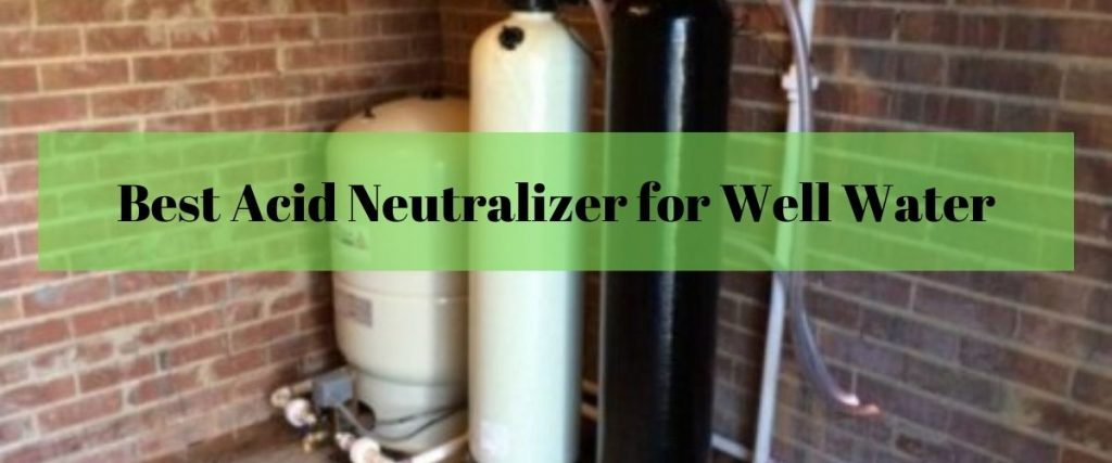 Best Acid Neutralizer for Well Water