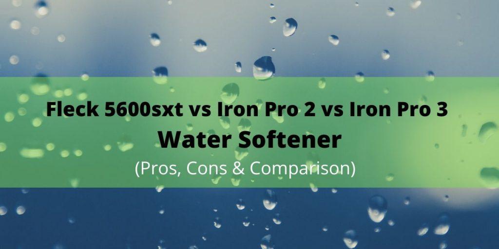 Fleck 5600sxt vs Iron Pro 2 vs AFW Iron Pro 3